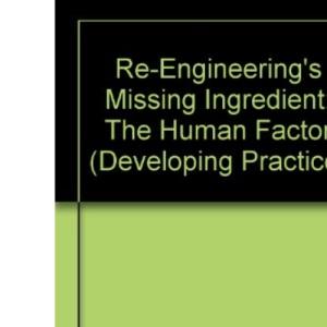 Re-engineering's Missing Ingredient: The Human Factor (Developing Practice)