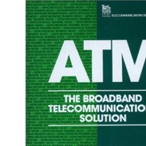 ATM: The Broadband Telecommunications Solution (IEE Telecommunications)