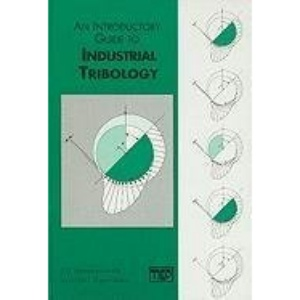 An Introductory Guide to Industrial Tribology (Introductory Guide Series (REP))