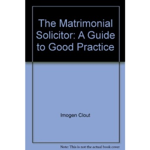 Matrimonial Solicitor, The: A Guide to Good Practice