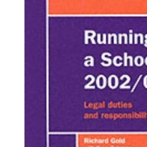 Running a School 2002/03: Legal Duties and Responsibilities (Running a School: Legal Duties and Responsibilities)