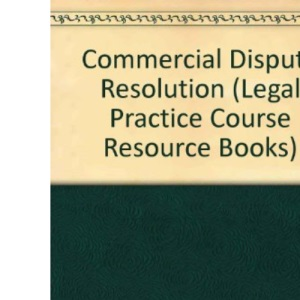 Commercial Dispute Resolution (Legal Practice Course Resource Books)