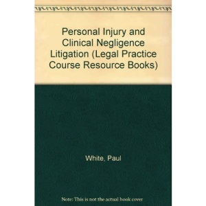 Personal Injury and Clinical Negligence Litigation (Legal Practice Course Resource Books)