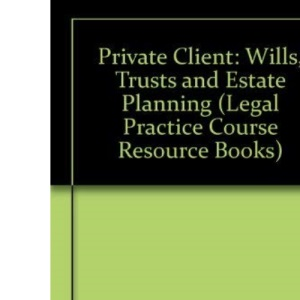 Private Client: Wills, Trusts and Estate Planning (Legal Practice Course Resource Books)