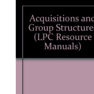 Acquisitions and Group Structures (LPC Resource Manuals)