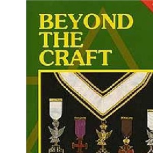 Beyond the Craft: The Indispensable Guide to Masonic Orders Practised in England and Wales