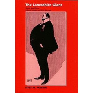 The Lancashire Giant: David Shackleton, Labour Leader and Civil Servant