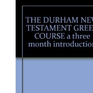 Durham New Testament Greek Course: A Three Month Introduction