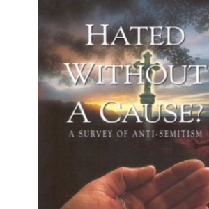 Hated without a Cause? History of Anti-Semitism
