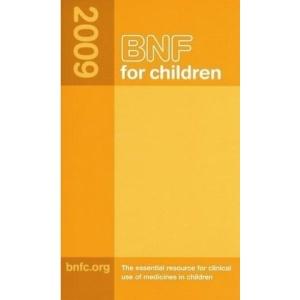 BNF for Children 2009 2009 (British National Formulary for Children)