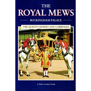 The Royal Mews, Buckingham Palace: The Queen's Horses and Carriages