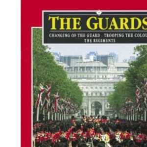 The Guards: Changing of the Guard, Trooping of the Colour, the Regiments (Pitkin Guides)