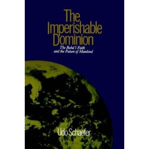 The Imperishable Dominion: Baha'i Faith and the Future of Mankind