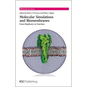 Molecular Simulations and Biomembranes: From Biophysics to Function (RSC Biomolecular Sciences)