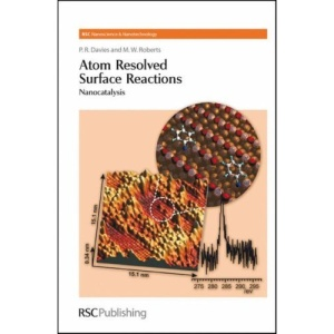 Atom Resolved Surface Reactions: Nanocatalysis (RSC Nanoscience & Nanotechnology)