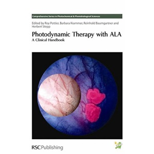 Photodynamic Therapy with ALA: A Clinical Handbook (Comprehensive Series in Photochemical & Photobiological Sciences)