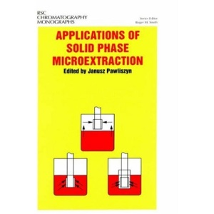 Applications of Solid Phase Microextraction (RSC Chromatography Monographs)