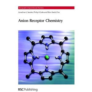 Anion Receptor Chemistry (Monographs in Supramolecular Chemistry Ed. J.F. Stoddart): Volume 8