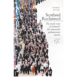 Scotland Reclaimed: The Inside Story of Scotland's First Democratic Parliamentary Election