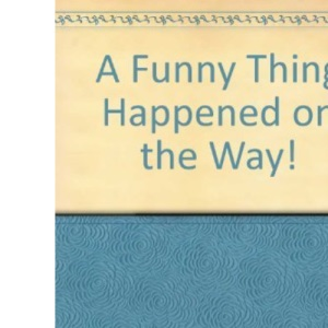 A Funny Thing Happened on the Way!