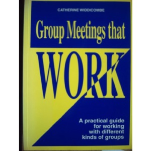 Group Meetings That Work: A Practical Guide for Working with Difficult Kinds of Groups