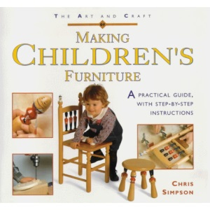 Art and Craft of Making Childrens Furniture: A Practical Guide with Step-by-step Instructions