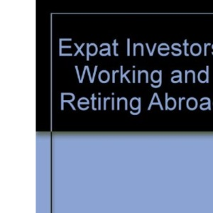Expat Investors' Working and Retiring Abroad