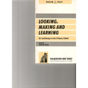 Looking, Making and Learning: Art and Design in the Primary School (Bedford Way Papers)
