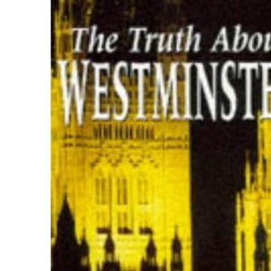 The Truth About Westminster: Can we change the heart of British politics?