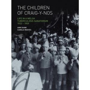 The Children of Craig-Y-Nos: Life in a Welsh Tuberculosis Sanatorium, 1922-1959
