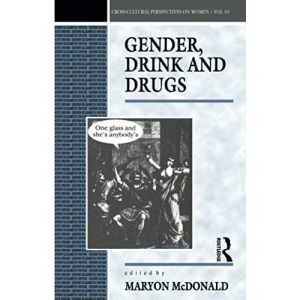 Gender, Drink and Drugs (Cross-cultural Perspectives on Women)