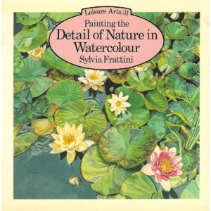 Painting the Detail of Nature in Watercolour (Leisure Arts 31)