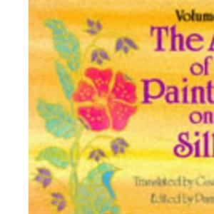 The Art of Painting on Silk: v.1: Vol 1 (Art of Painting on Silk Vol 1)