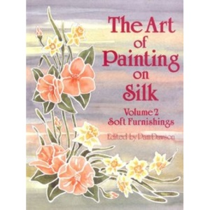 The Art of Painting on Silk: Soft Furnishings v. 2