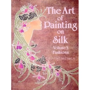 The Art of Painting on Silk: Fashions v. 3