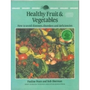 Healthy Fruit & Vegetables: How to avoid diseases, disorders and deficiencies