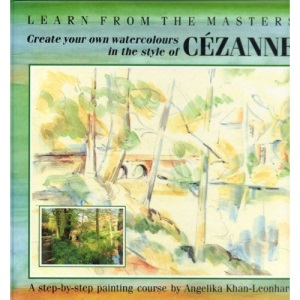 Cezanne: Create Your Own Watercolours in the Style of Cezanne (Learn from the Masters)