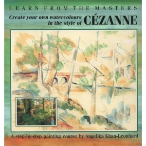 Create Your Own Watercolours in the Style of Cezanne: A Step-by-step Painting Course (Learn from the Masters)