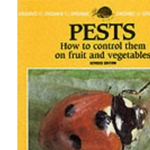 Pests: How to Control Them on Fruit and Vegetables (Organic Handbook)