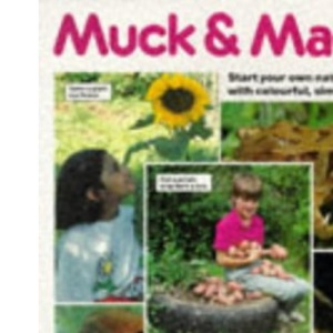 Muck and Magic: Start Your Own Natural Garden with Colourful, Simple Projects