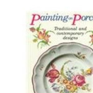 Painting on Porcelain: Traditional and Contemporary Designs