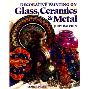 Decorative Painting on Glass, Ceramics and Metal