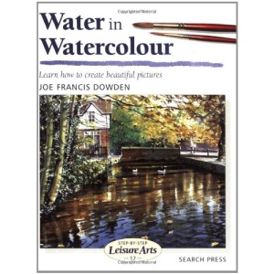 Water in Watercolour: Learn How to Create Beautiful Pictures (Step-by-step Leisure Arts)
