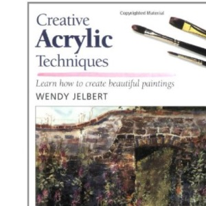 Creative Acrylic Techniques (Step-by-step Leisure Arts)