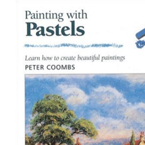 Painting with Pastels (Step-by-step Leisure Arts)