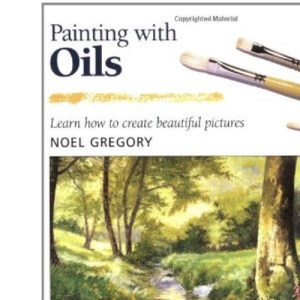 Painting with Oils: Learn How to Create Beautiful Paintings (Step-by-step Leisure Arts)