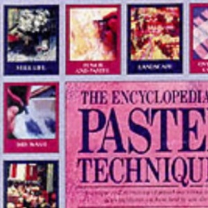 The Encyclopedia of Pastel Techniques: A Unique A-Z Directory of Pastel Painting Techniques Plus Guidance on How Best to Use Them
