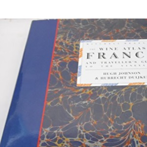 The Wine Atlas of France and Traveller's Guide to the Vineyards