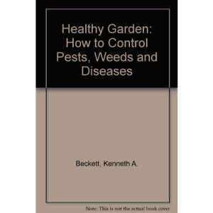 Healthy Garden: How to Control Pests, Weeds and Diseases