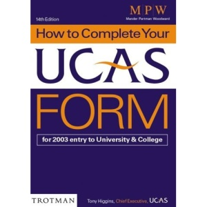 How to Complete Your Ucas Form for 2003 Entry (MPW guides)